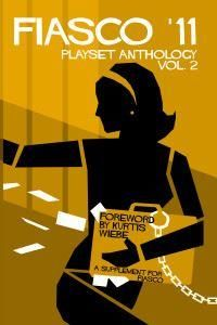 Fiasco '11 Playset Anthology Vol 2 - RPG Bully Pulpit Games
